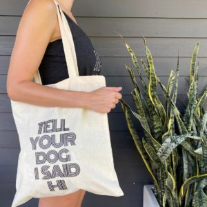 Canvas Tote- TELL YOUR DOG I SAID HI