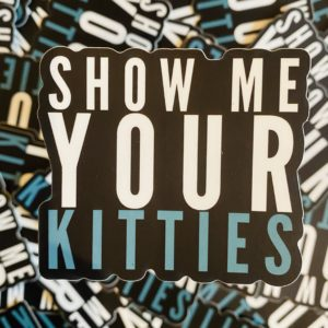 Show Me Your Kitties - Sticker designed by BARK.