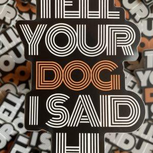 Tell Your Dog I Said Hi - Sticker designed by BARK.